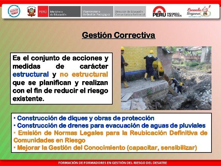 Gestión Correctiva Es el conjunto de acciones y medidas de carácter estructural y no