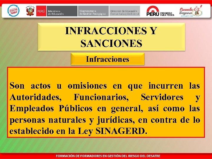 INFRACCIONES Y SANCIONES Infracciones Son actos u omisiones en que incurren las Autoridades, Funcionarios,