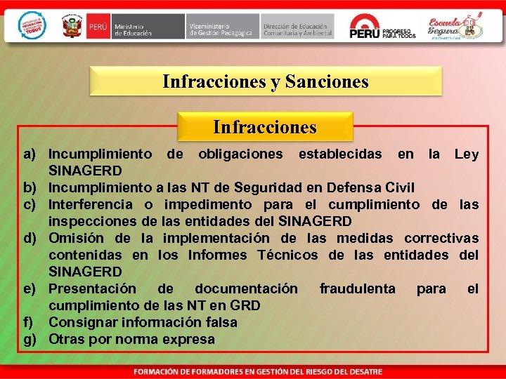 Infracciones y Sanciones Infracciones a) Incumplimiento de obligaciones establecidas en la Ley SINAGERD b)