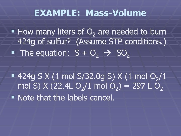 EXAMPLE: Mass-Volume § How many liters of O 2 are needed to burn 424