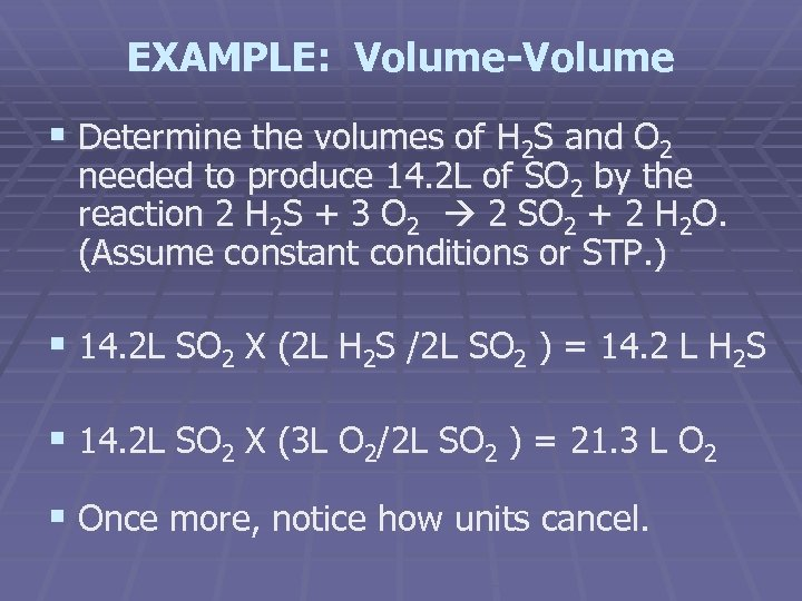 EXAMPLE: Volume-Volume § Determine the volumes of H 2 S and O 2 needed
