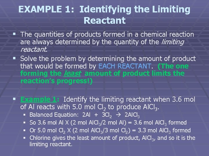 EXAMPLE 1: Identifying the Limiting Reactant § The quantities of products formed in a