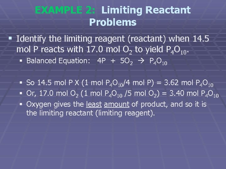 EXAMPLE 2: Limiting Reactant Problems § Identify the limiting reagent (reactant) when 14. 5