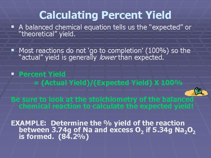 """Calculating Percent Yield § A balanced chemical equation tells us the """"expected"""" or """"theoretical"""""""