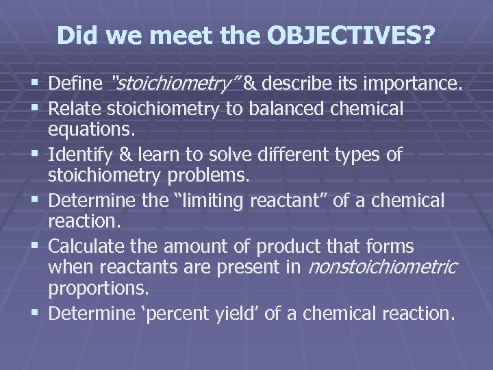 """Did we meet the OBJECTIVES? § Define """"stoichiometry"""" & describe its importance. § Relate"""