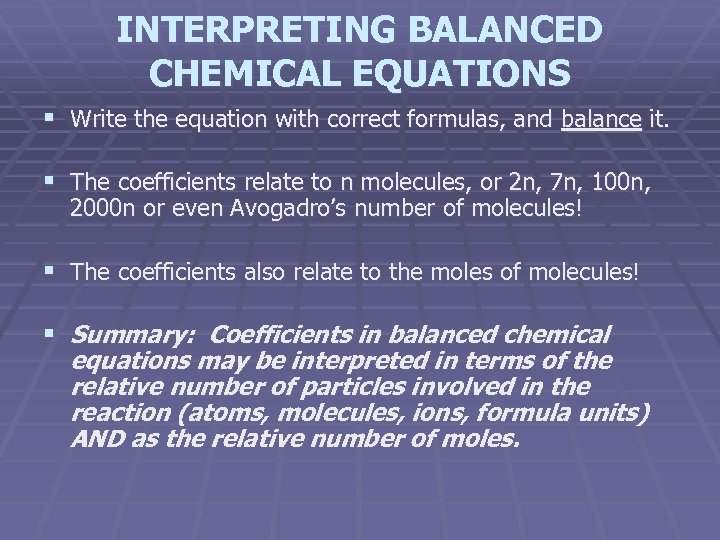 INTERPRETING BALANCED CHEMICAL EQUATIONS § Write the equation with correct formulas, and balance it.