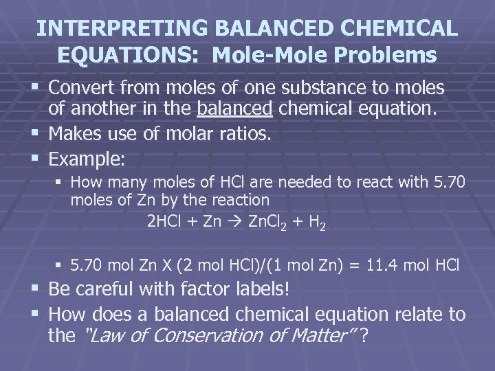 INTERPRETING BALANCED CHEMICAL EQUATIONS: Mole-Mole Problems § Convert from moles of one substance to