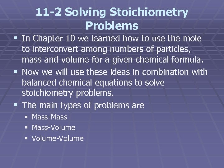 11 -2 Solving Stoichiometry Problems § In Chapter 10 we learned how to use