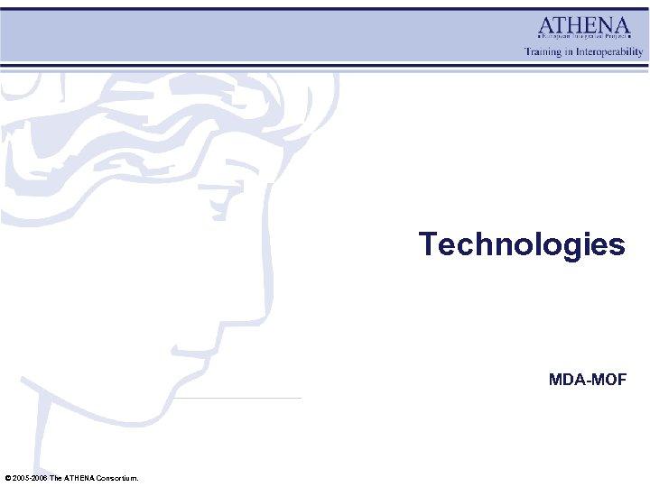 Technologies MDA-MOF © 2005 -2006 The ATHENA Consortium.