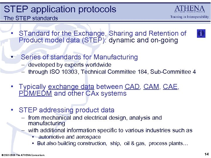 STEP application protocols The STEP standards • STandard for the Exchange, Sharing and Retention