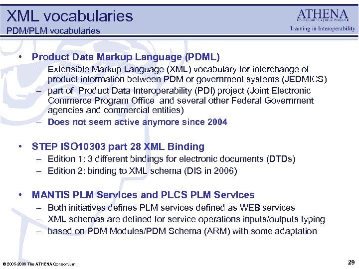XML vocabularies PDM/PLM vocabularies • Product Data Markup Language (PDML) – Extensible Markup Language