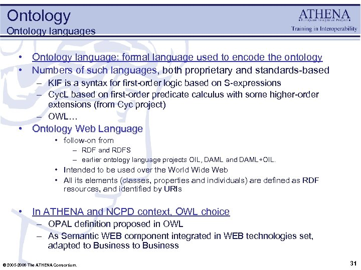 Ontology languages • Ontology language: formal language used to encode the ontology • Numbers