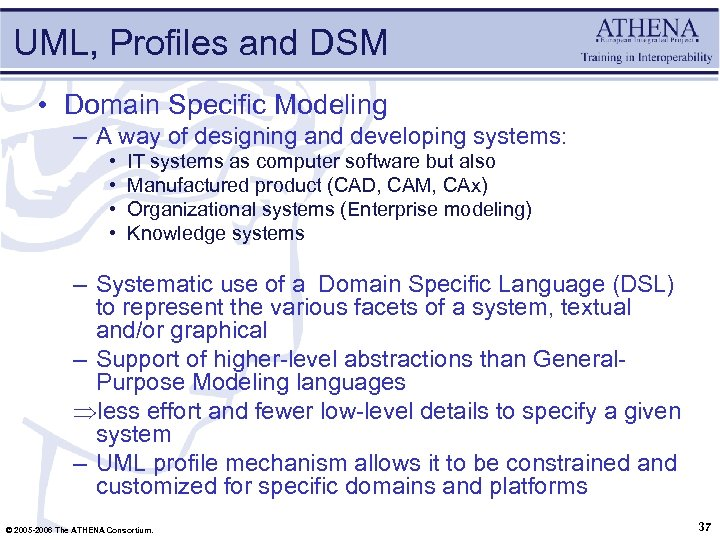UML, Profiles and DSM • Domain Specific Modeling – A way of designing and