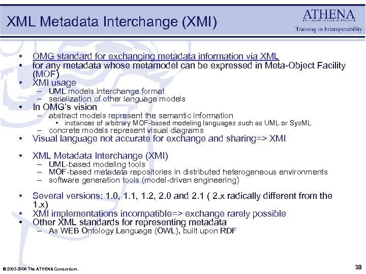 XML Metadata Interchange (XMI) • • • OMG standard for exchanging metadata information via