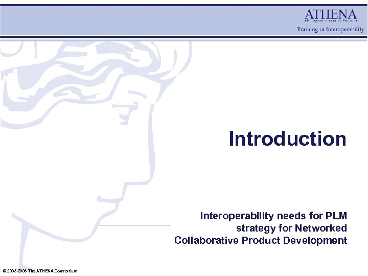 Introduction Interoperability needs for PLM strategy for Networked Collaborative Product Development © 2005 -2006