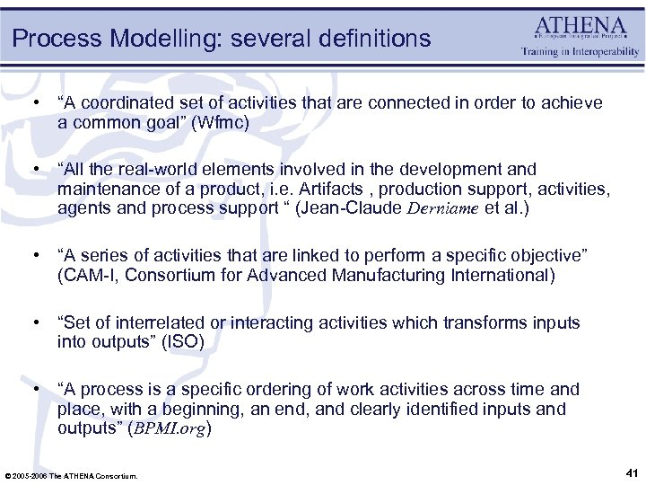 """Process Modelling: several definitions • """"A coordinated set of activities that are connected in"""
