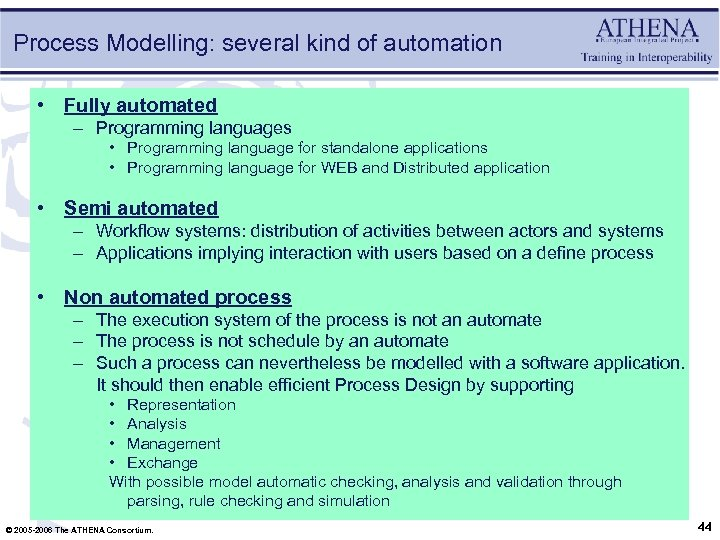 Process Modelling: several kind of automation • Fully automated – Programming languages • Programming