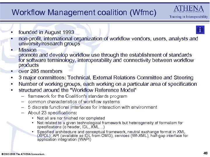 Workflow Management coalition (Wfmc) • • founded in August 1993 non-profit, international organization of