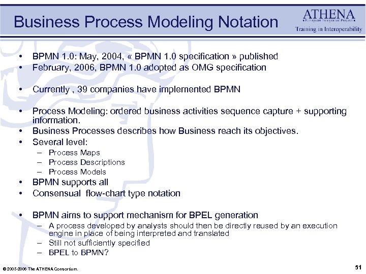 Business Process Modeling Notation • • BPMN 1. 0: May, 2004, « BPMN 1.