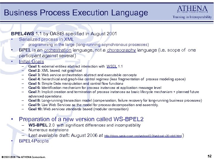Business Process Execution Language BPEL 4 WS 1. 1 by OASIS specified in August