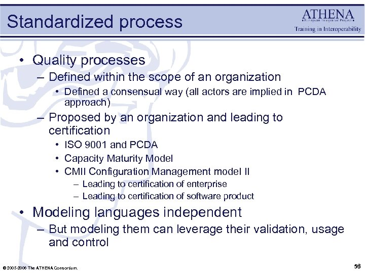 Standardized process • Quality processes – Defined within the scope of an organization •