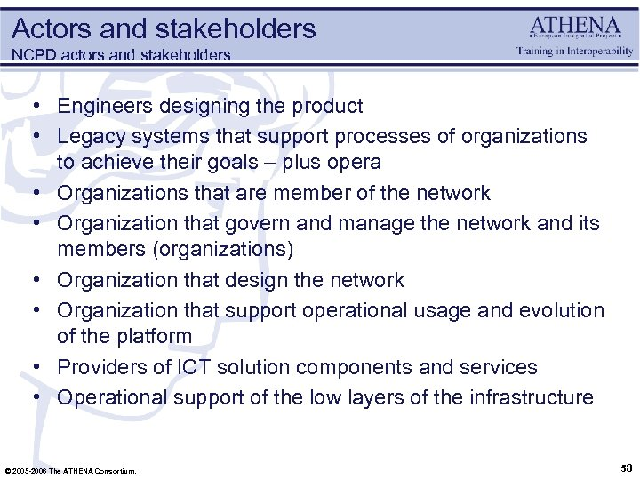 Actors and stakeholders NCPD actors and stakeholders • Engineers designing the product • Legacy