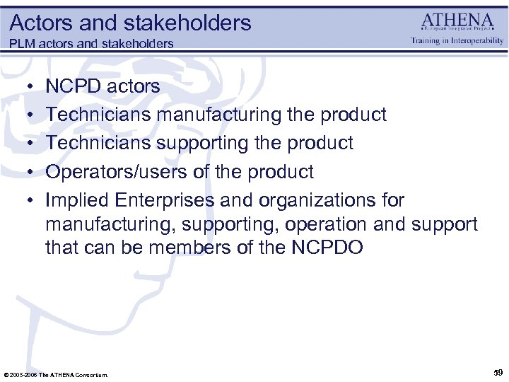 Actors and stakeholders PLM actors and stakeholders • • • NCPD actors Technicians manufacturing
