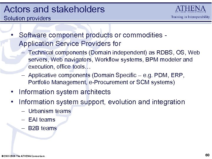 Actors and stakeholders Solution providers • Software component products or commodities - Application Service