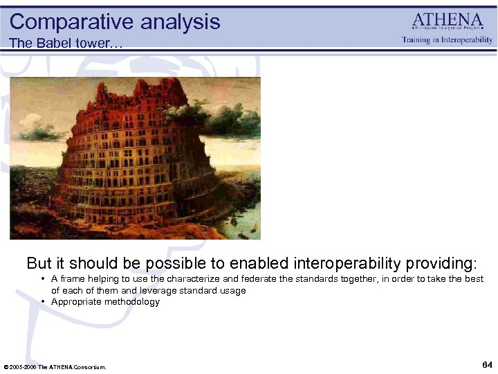 Comparative analysis The Babel tower… But it should be possible to enabled interoperability providing: