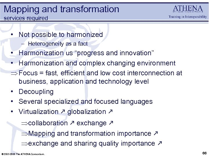 Mapping and transformation services required • Not possible to harmonized – Heterogeneity as a