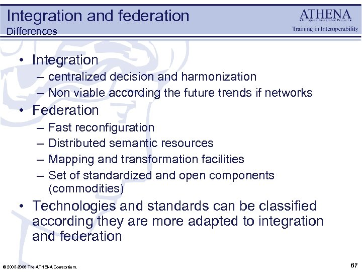 Integration and federation Differences • Integration – centralized decision and harmonization – Non viable