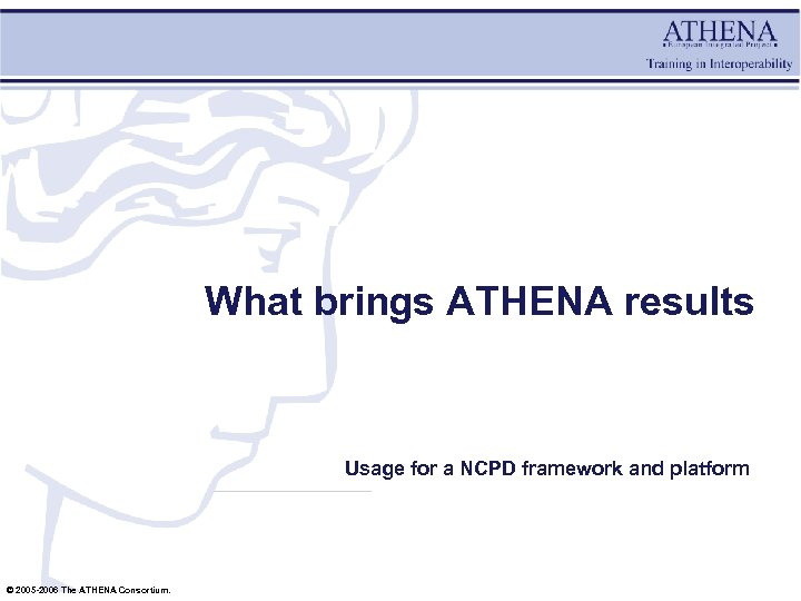 What brings ATHENA results Usage for a NCPD framework and platform © 2005 -2006