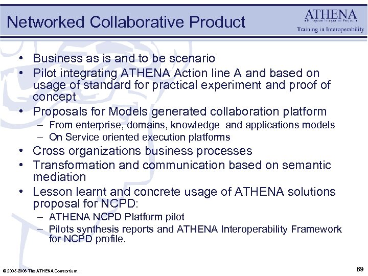 Networked Collaborative Product • Business as is and to be scenario • Pilot integrating