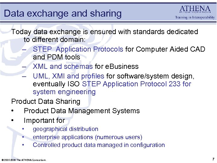 Data exchange and sharing Today data exchange is ensured with standards dedicated to different