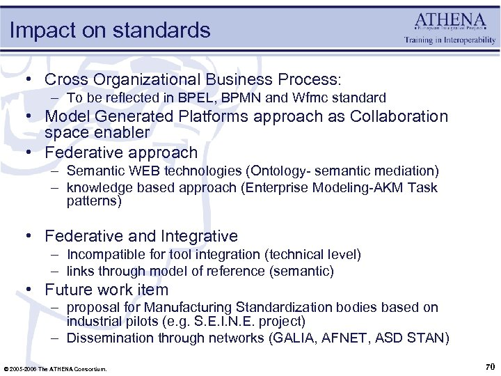 Impact on standards • Cross Organizational Business Process: – To be reflected in BPEL,