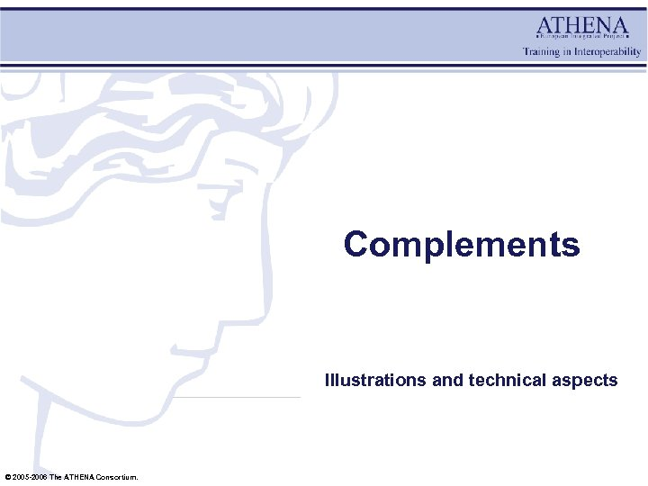 Complements Illustrations and technical aspects © 2005 -2006 The ATHENA Consortium.