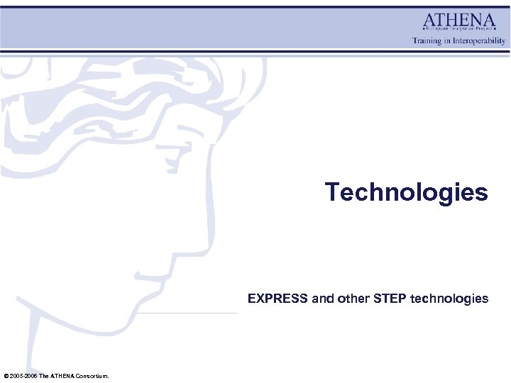 Technologies EXPRESS and other STEP technologies © 2005 -2006 The ATHENA Consortium.