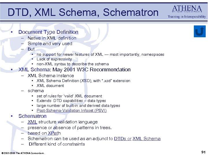 DTD, XML Schema, Schematron • Document Type Definition – Native in XML definition –