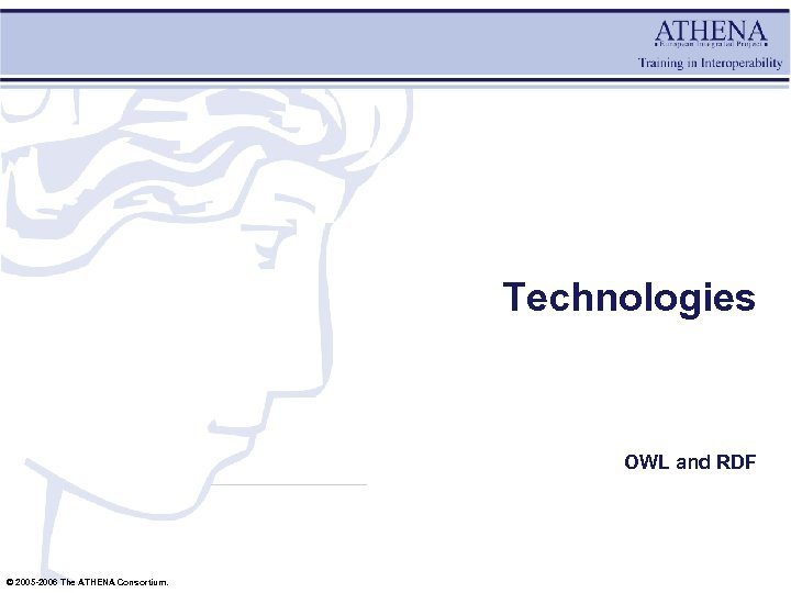 Technologies OWL and RDF © 2005 -2006 The ATHENA Consortium.