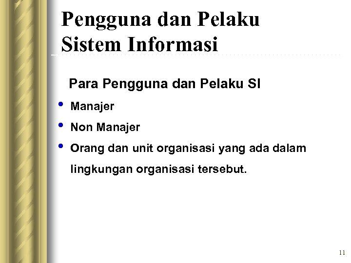 Pengguna dan Pelaku Sistem Informasi Para Pengguna dan Pelaku SI • • • Manajer