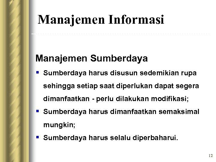 Manajemen Informasi Manajemen Sumberdaya § Sumberdaya harus disusun sedemikian rupa sehingga setiap saat diperlukan