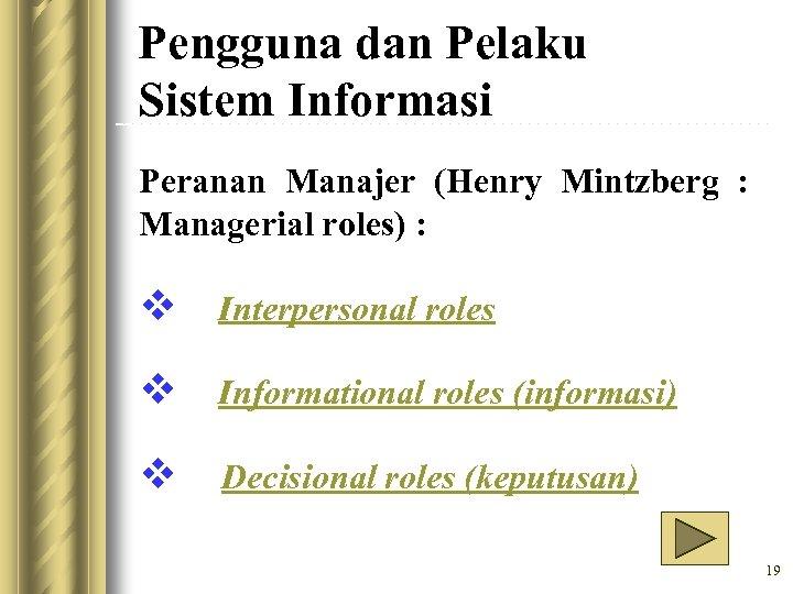 Pengguna dan Pelaku Sistem Informasi Peranan Manajer (Henry Mintzberg : Managerial roles) : v
