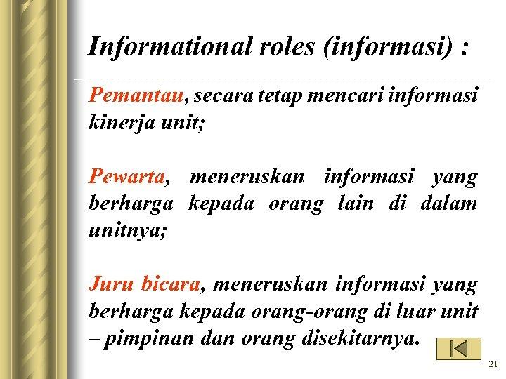 Informational roles (informasi) : Pemantau, secara tetap mencari informasi kinerja unit; Pewarta, meneruskan informasi