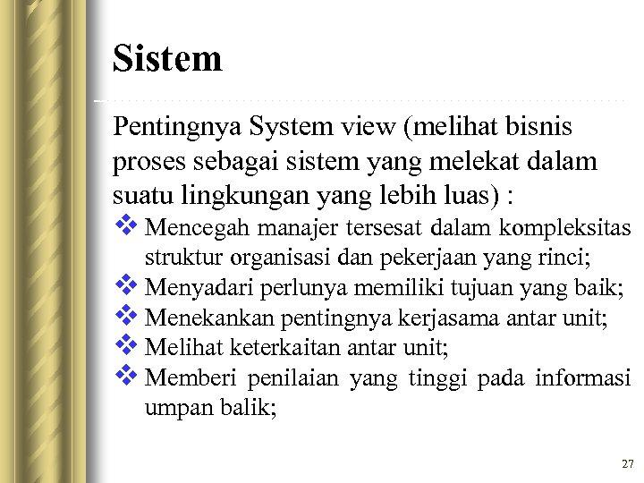 Sistem Pentingnya System view (melihat bisnis proses sebagai sistem yang melekat dalam suatu lingkungan