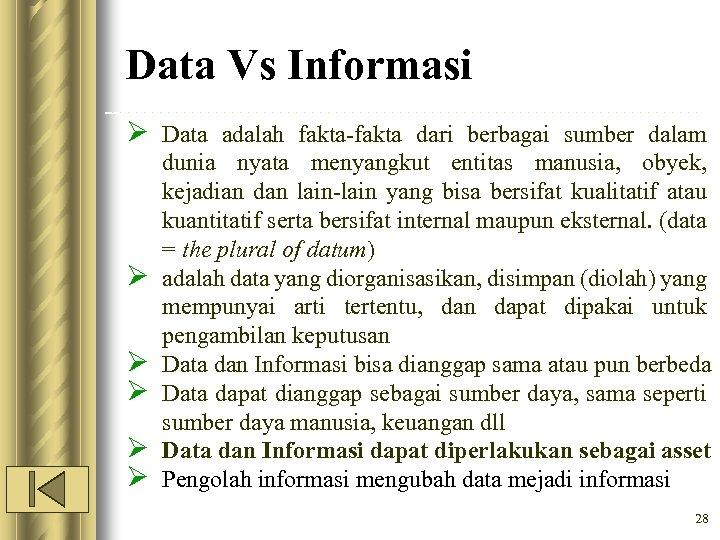 Data Vs Informasi Ø Data adalah fakta-fakta dari berbagai sumber dalam Ø Ø Ø