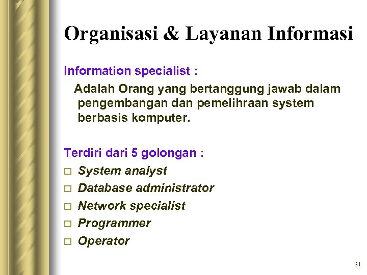 Organisasi & Layanan Informasi Information specialist : Adalah Orang yang bertanggung jawab dalam pengembangan