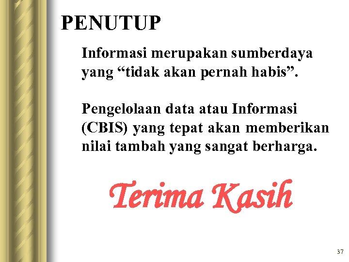 """PENUTUP Informasi merupakan sumberdaya yang """"tidak akan pernah habis"""". Pengelolaan data atau Informasi (CBIS)"""