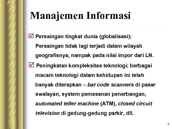 Manajemen Informasi þ Persaingan tingkat dunia (globalisasi); Persaingan tidak lagi terjadi dalam wilayah geografisnya,