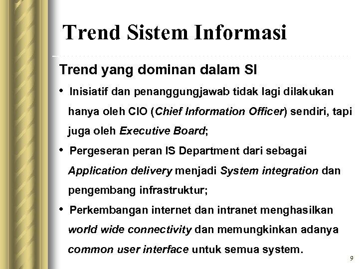 Trend Sistem Informasi Trend yang dominan dalam SI • Inisiatif dan penanggungjawab tidak lagi