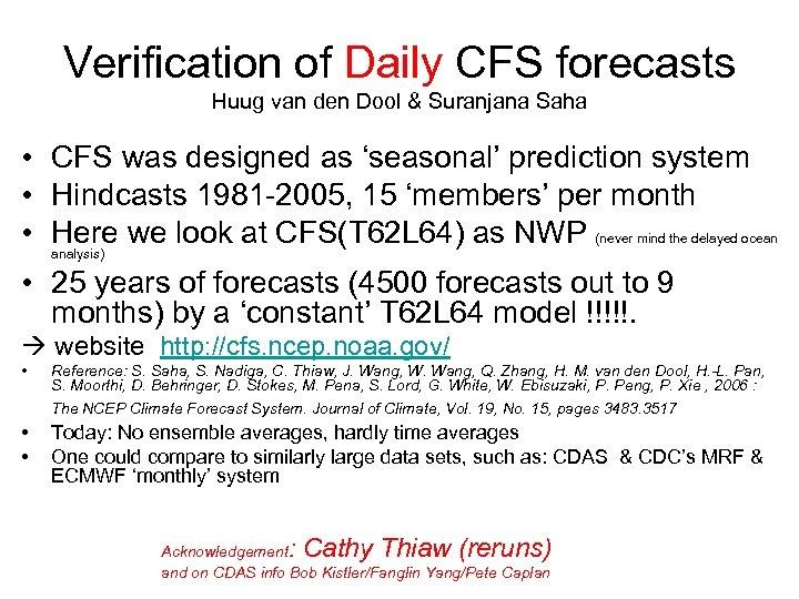 Verification of Daily CFS forecasts Huug van den Dool & Suranjana Saha • CFS